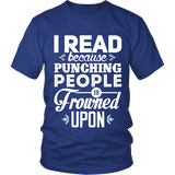 I read because punching people is frowned upon Unisex T-shirt - Gifts For Reading Addicts