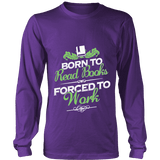 Born to read books forced to work Long Sleeve-For Reading Addicts