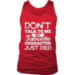 Don't talk to me my favorite character just died Mens Tank - Gifts For Reading Addicts