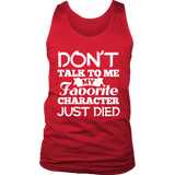Don't talk to me my favorite character just died Mens Tank-For Reading Addicts