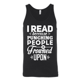I read because punching people is frowned upon Unisex Tank - Gifts For Reading Addicts