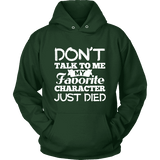 Don't talk to me my favorite character just died Hoodie-For Reading Addicts