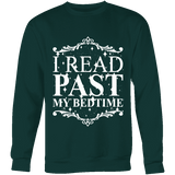 I read past my bed time Sweatshirt-For Reading Addicts
