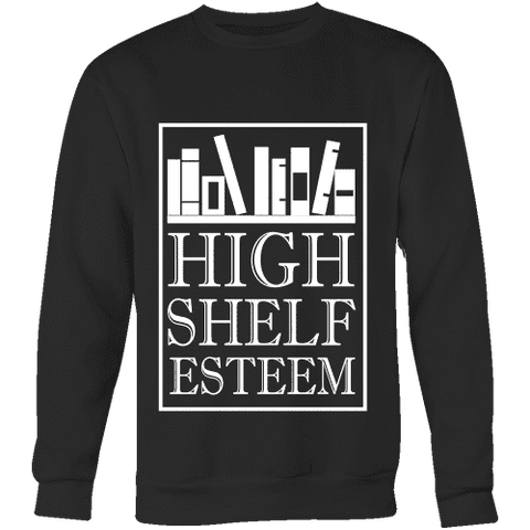 High Shelf Esteem Sweatshirt - Gifts For Reading Addicts