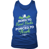 Born to read books forced to work Mens Tank-For Reading Addicts