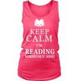 Keep calm i'm reading, seriously! shh! Womens Tank Top - Gifts For Reading Addicts