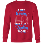I Like Sleeping, But I Like Reading More Sweatshirt-For Reading Addicts