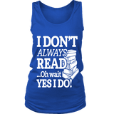 I don't always read.. oh wait yes i do Womens Tank - Gifts For Reading Addicts