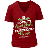Born to read books forced to work V-neck-For Reading Addicts