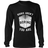 Books aren't boring, you are Long Sleeve-For Reading Addicts