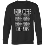 Drink Coffee, Read books, Take naps Sweatshirt-For Reading Addicts