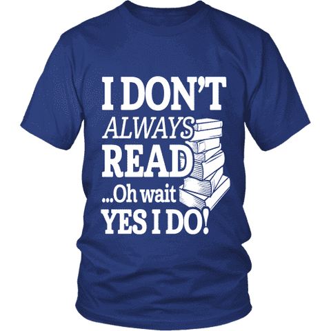I don't always read.. oh wait yes i do Unisex T-shirt - Gifts For Reading Addicts