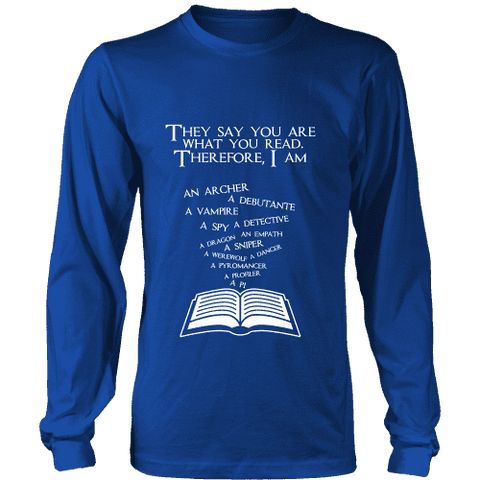 They say you are what you read Long Sleeve - Gifts For Reading Addicts