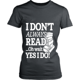 I don't always read.. oh wait yes i do Fitted T-shirt-For Reading Addicts