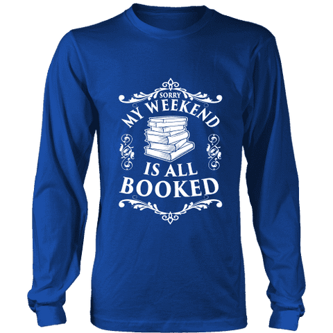 My weekend is all booked Long Sleeve - Gifts For Reading Addicts