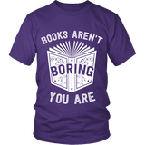 Books aren't boring, you are Unisex T-shirt-For Reading Addicts