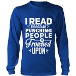 I read because punching people is frowned upon Long Sleeve - Gifts For Reading Addicts