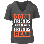 Good friends shut up when friends are reading V-neck-For Reading Addicts