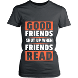Good friends shut up when friends are reading Fitted T-shirt-For Reading Addicts