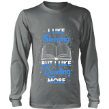 I Like Sleeping, But I Like Reading More Long Sleeve-For Reading Addicts