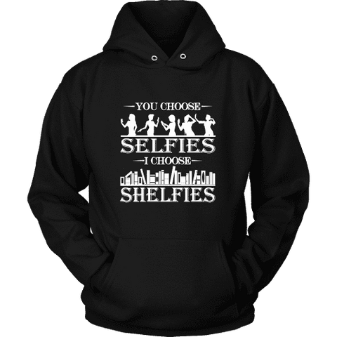 You Choose Selfies, I Choose Shelfies Hoodie - Gifts For Reading Addicts