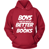 Boys are so much better in books Hoodie-For Reading Addicts