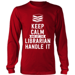 Keep calm and let the librarian handle it Long Sleeves - Gifts For Reading Addicts