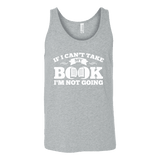 If i can't take my book I'm not going Unisex Tank-For Reading Addicts
