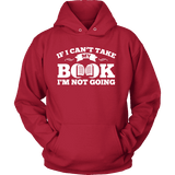 If i can't take my book I'm not going Hoodie - Gifts For Reading Addicts