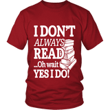 I don't always read.. oh wait yes i do Unisex T-shirt-For Reading Addicts