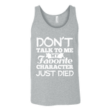 Don't talk to me my favorite character just died Unisex Tank-For Reading Addicts