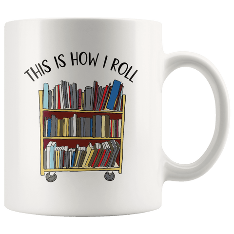 """This is how i roll""11oz white mug"