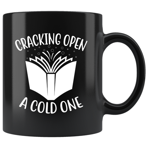 """Cracking Open A Cold One""11oz Black Mug - Gifts For Reading Addicts"