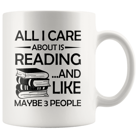 """All I Care About Is Reading""11oz While Mug - Gifts For Reading Addicts"