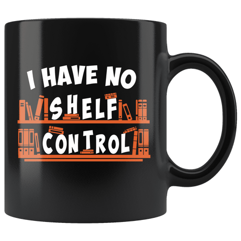 """I Have No Shelf Control""11oz Black Mug"