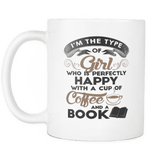 i'm the type of girl who is perfectly happy with a cup or coffee and a book mug - Gifts For Reading Addicts