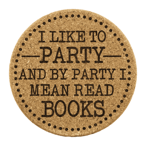 """I Like To Party""Round Cork Coaster - Gifts For Reading Addicts"