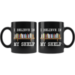 """I believe in my shelf""11oz black mug - Gifts For Reading Addicts"