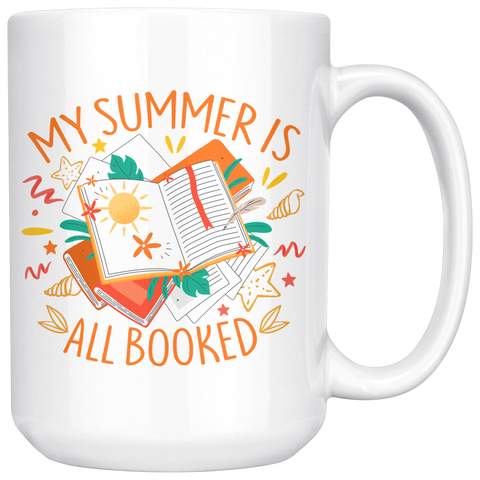 """My Summer Is All Booked""15oz White Mug - Gifts For Reading Addicts"