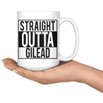"""Straight outta gilead"" 15oz white mug - Gifts For Reading Addicts"