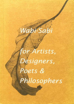 Load image into Gallery viewer, WABI-SABI: FOR ARTISTS, DESIGNERS, POETS & PHILOSOPHERS