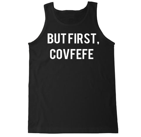 Men's BUT FIRST COVFEFE Tank Top