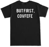 Men's BUT FIRST COVFEFE T Shirt