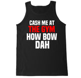 Men's Cash Me at the Gym How Bow Dah Tank Top
