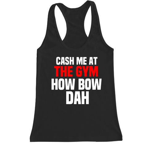 Women's Cash Me at the Gym How Bow Dah Racerback Tank Top