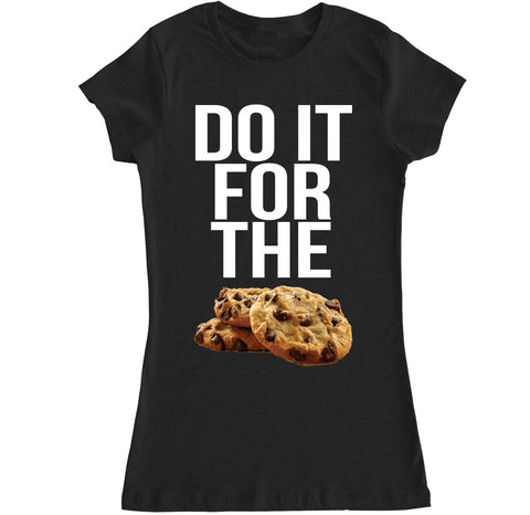 Women's DO IT FOR THE COOKIES T Shirt