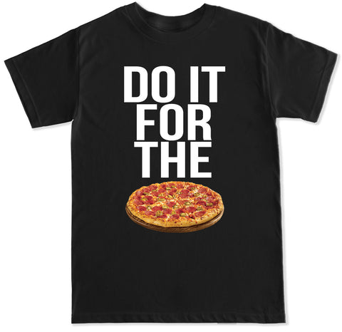 Men's DO IT FOR THE PIZZA T Shirt