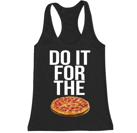 Women's DO IT FOR THE PIZZA Racerback Tank Top