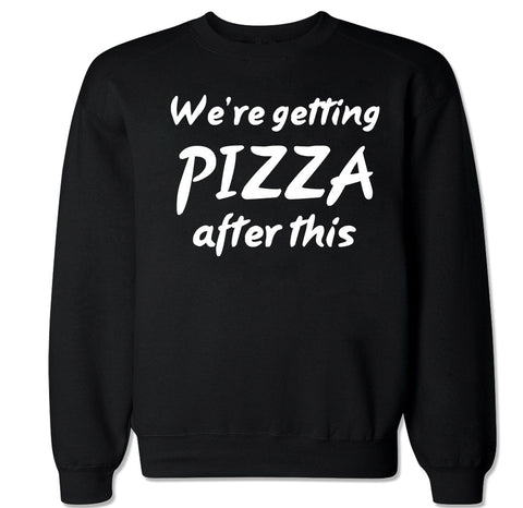 Men's WE'RE GETTING PIZZA AFTER THIS Crewneck Sweater