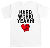 Men's Hard Work Yeah! T Shirt